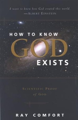 How To Know God Exists: Scientific Proof of God  -     By: Ray Comfort