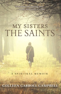 My Sisters the Saints: A Spiritual Memoir   -     By: Colleen Carroll Campbell