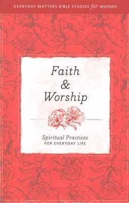 Faith & Worship: Spiritual Practices for Everyday Life   -