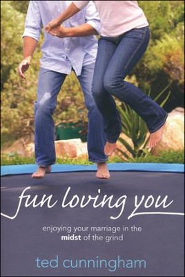Fun Loving You: Enjoying Your Marriage in the Midst of the Grind - Slightly Imperfect  -