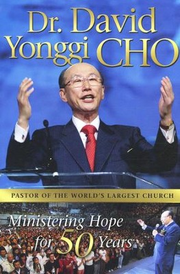 Dr. David Yonggi Cho: Ministering Hope for 50 years  -     By: David Yonngi Cho