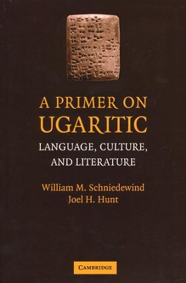 A Primer on Ugaritic: Language, Culture and Literature  -     By: William M. Schneidewind, Joel H. Hunt