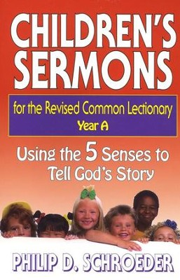 Children's Sermons for the Revised Common Lectionary: Year A - Using the 5 Senses to Tell God's Story  -     By: Philip Schroeder
