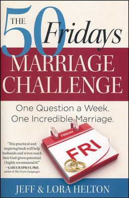The 50 Fridays Marriage Challenge: One Question a Week. One Incredible Marriage.  -     By: Jeff Helton, Helton Lora