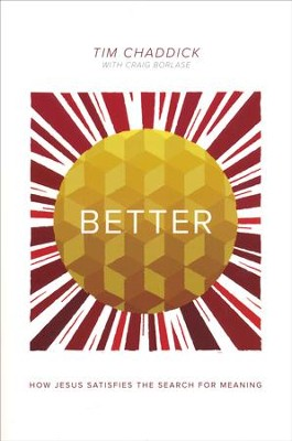 Better: How Jesus Satisfies the Search for Meaning  -     By: Tim Chaddick