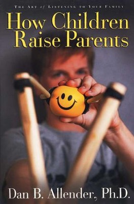How Children Raise Parents: The Art of Listening to Your Family  -     By: Dan B. Allender Ph.D.