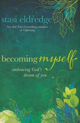 Becoming Myself: Embracing God's Dream of You  - Slightly Imperfect  -     By: Stasi Eldredge