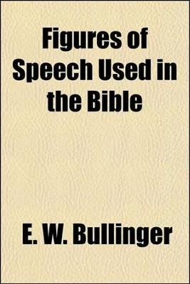 Figures of Speech Used in the Bible   -     By: E.W. Bullinger