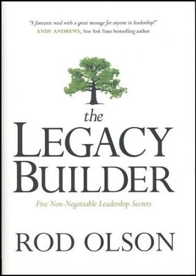 The Legacy Builder  -     By: Rod Olson