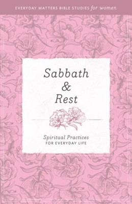 Sabbath Rest: Spiritual Practices for Everyday Life   -