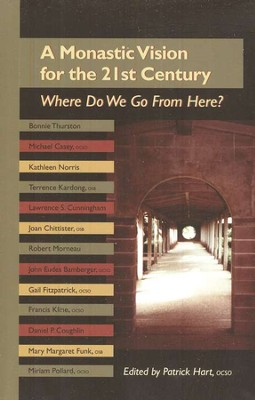 A Monastic Vision for the 21st Century: Where Do We Go From Here?  -     By: Patrick Hart