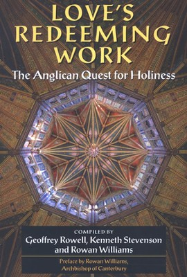 Love's Redeeming Work: The Anglican Quest for Holiness   -     By: Geoffrey Rowell, Kenneth Stevenson, Rowan Williams