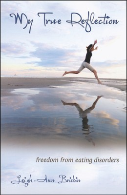 My True Reflection: Freedom from Eating Disorders   -     By: Leigh-Ann Brisbin