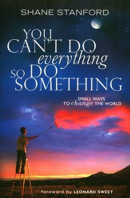 You Can't Do Everything, So Do Something: Small Ways to Change the World  -     By: Shane Stanford
