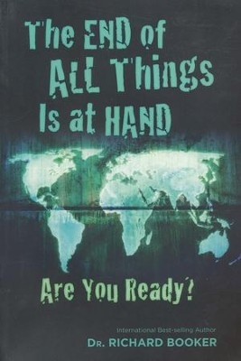 The End of All Things Is at Hand: Are You Ready?   -     By: Richard Booker Ph.D.