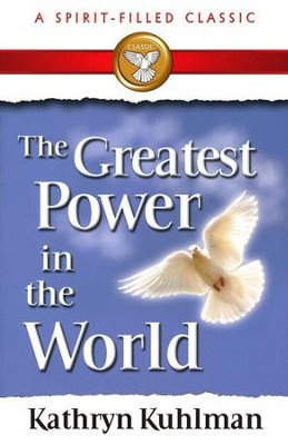 Greatest Power in the World  -     By: Kathryn Kuhlman