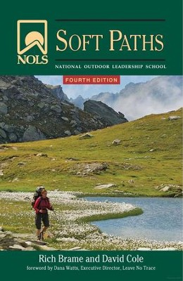 NOLS Soft Paths: Enjoying the Wilderness Without  Harming It  -     By: Rich Brame, David Cole, Dana Watts