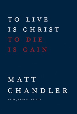 To Live Is Christ, to Die Is Gain  - Slightly Imperfect  -     By: Matt Chandler with Jared C. Wilson