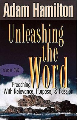 Unleashing the Word: Preaching with Relevance, Purpose, and Passion  -     By: Adam Hamilton