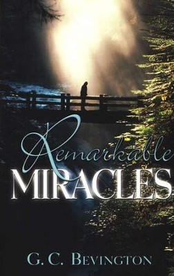 Remarkable Miracles   -     By: G.C. Bevington