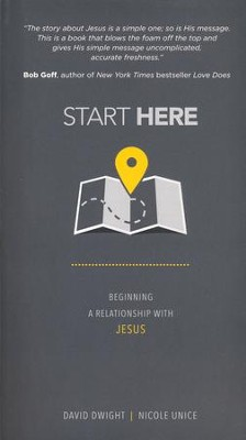 Start Here: Beginning a Relationship with Jesus  -     By: David Dwight, Nicole Unice