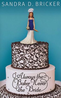Always the Baker, Never the Bride, Emma Rae Creation Series #1  - Slightly Imperfect  -     By: Sandra D. Bricker