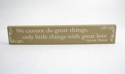 We Cannot Do Great Things  -     By: Mother Teresa