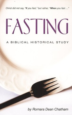 Fasting: A Biblical Historical Study   -     By: Romara Dean Chatham