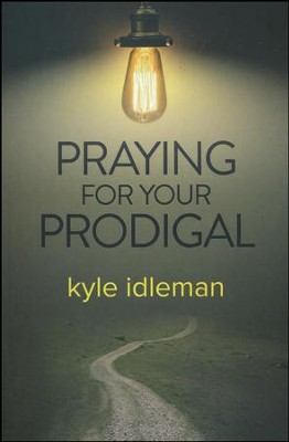 Praying for Your Prodigal  -     By: Kyle Idleman