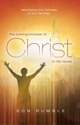 The Coming Increase of Christ in His House: Identifying the Fullness of the Gentiles  -     By: Donald Rumble