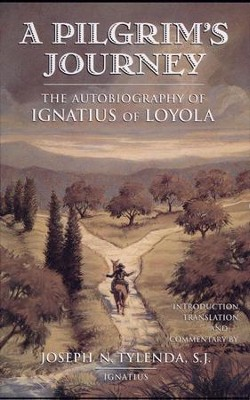 A Pilgrim's Journey: The Autobiography of St. Ignatius of Loyola  -     By: Joseph N. Tylenda