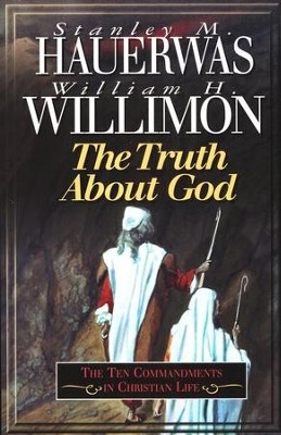 God Speak to Us, Ten Commandments   -     By: Stanley Hauerwas, William H. Willimon