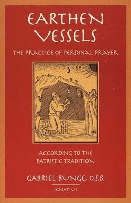 Earthen Vessels: The Practice of Personal Prayer According to the Patristic Tradition  -     By: Gabriel Bunge     Illustrated By: Francesco Riganti
