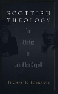 Scottish Theology: From John Knox to John Mcleod Campbell   -     By: Thomas F. Torrance