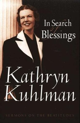 In Search of Blessings: Sermons on the Beatitudes   -     By: Kathryn Kuhlman