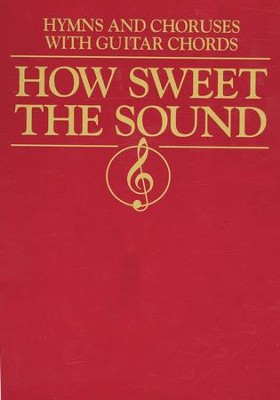How Sweet the Sound: Hymns & Choruses with Guitar Chords  -