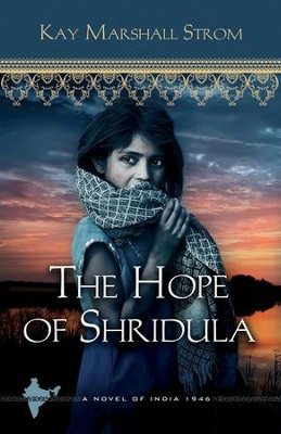 The Hope of Shridula, Blessings of India Series #2  - Slightly Imperfect  -     By: Kay Marshall Strom