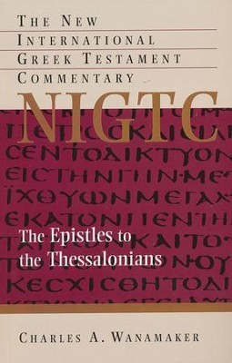 The Epistles to the Thessalonians: New International Greek Testament Commentary [NIGTC]  -     By: Charles A. Wanamaker