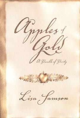 Apples of Gold: A Parable of Purity   -     By: Lisa Samson
