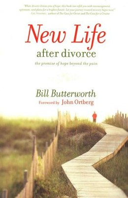 New Life After Divorce: The Promise of Hope Beyond the Pain  -     By: Bill Butterworth