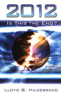2012: Is This the End?   -     By: Lloyd Hildebrand