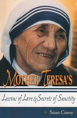 Mother Teresa's Lessons of Love and Secrets of Sanctity  -     By: Susan Conroy