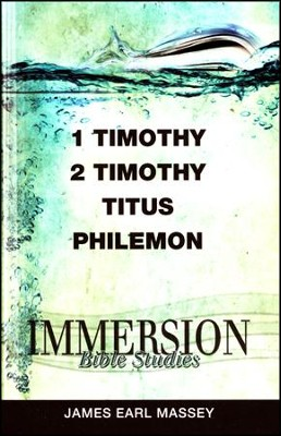 Immersion Bible Studies: 1 and 2 Timothy; Titus; Philemon  -     Edited By: Jack A. Keller     By: James Earl Massey