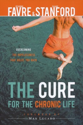 The Cure for the Chronic Life: Overcoming the Hopelessness That Holds You Back  -     By: Deanna T. Favre, Shane Stanford