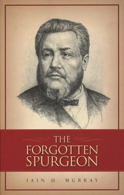 The Forgotten Spurgeon   -     By: Iain H. Murray
