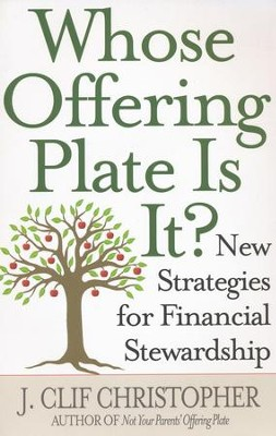 Whose Offering Plate Is It?: New Strategies for Financial Stewardship  -     By: J. Clif Christopher
