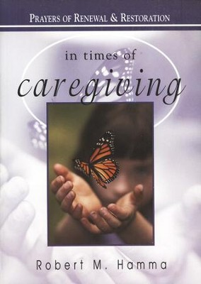 In Times of Caregiving: Prayers of Renewal and Restoration  -     By: Robert M. Hamma