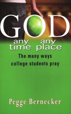 God...Any Time, Any Place: The Many Ways College Students Pray  -     By: Pegge Bernecker