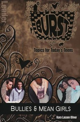 Burst: Bullies and Mean Girls Leader's Guide - Topics for Today's Teens  -     By: Kara Lassen Oliver
