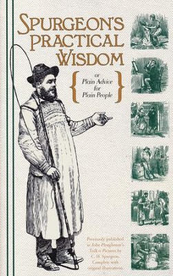 Spurgeon's Practical Wisdom {or Plain Advice for Plain People}  -     By: Charles H. Spurgeon